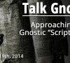 "[Talk Gnosis] Approaching the Gnostic ""Scriptures"""