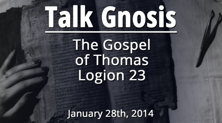 [Talk Gnosis] The Gospel of Thomas Logion 23