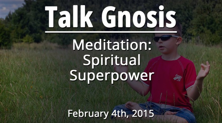 [Talk Gnosis] Meditation: Spiritual Superpower