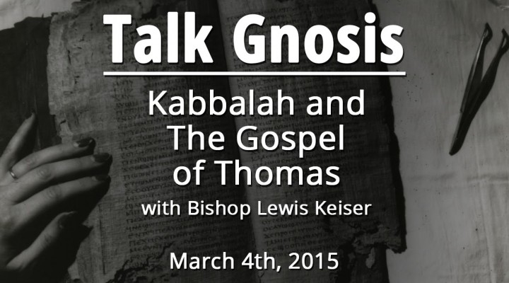Kabbalah and the Gospel of Thomas w/ Bishop Lewis Keizer
