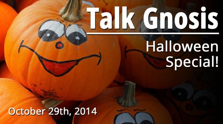 [Talk Gnosis] Halloween Special!