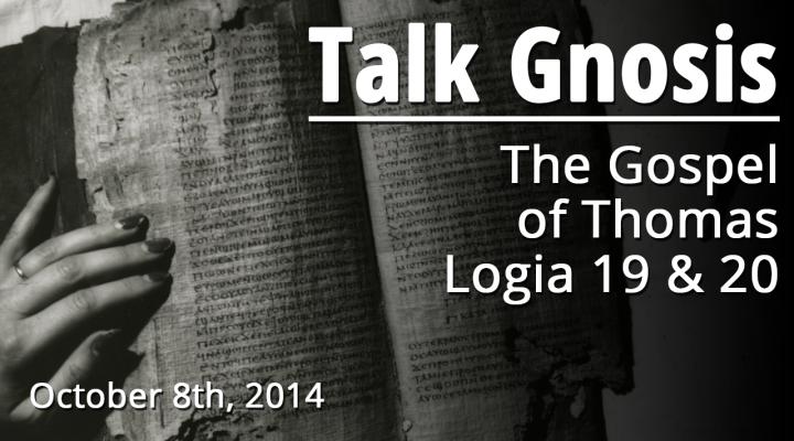 The Gospel of Thomas Logia 19 & 20