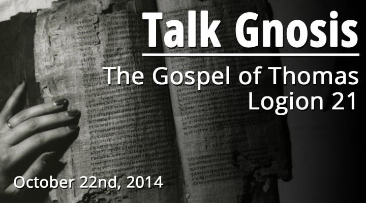 [Talk Gnosis] The Gospel of Thomas Logion 21