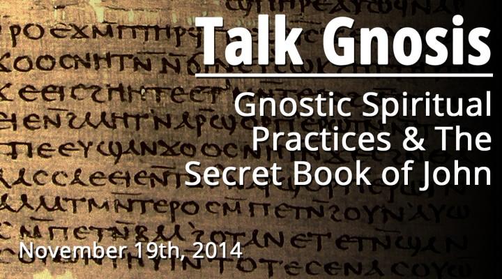 [Talk Gnosis] Gnostic Spiritual Practices & The Secret Book of John
