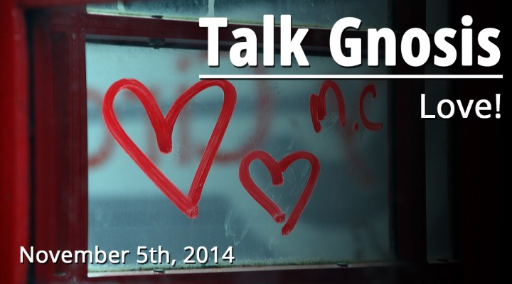 [Talk Gnosis] Love! The Role of Love in Gnosticism