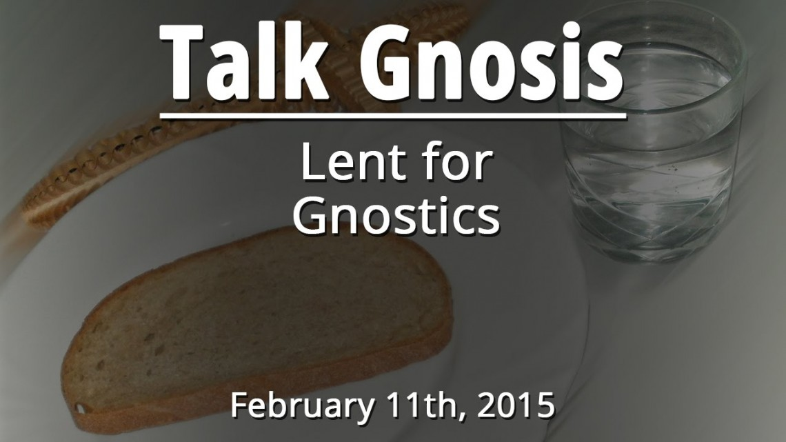 [Talk Gnosis] Lent for Gnostics