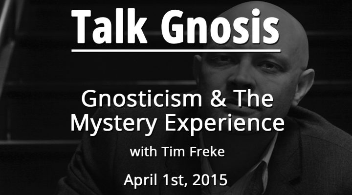 Gnosticism & The Mystery Experience w/Tim Freke