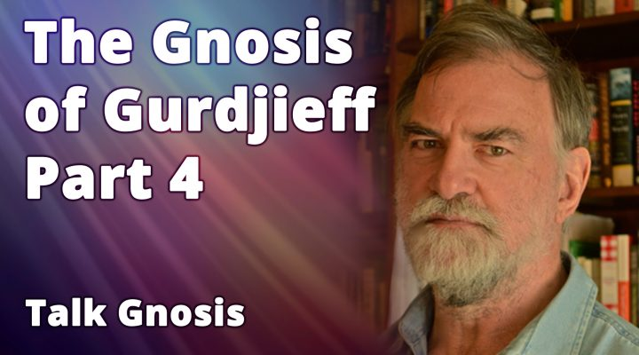 The Gnosis of Gurdjieff Part 4